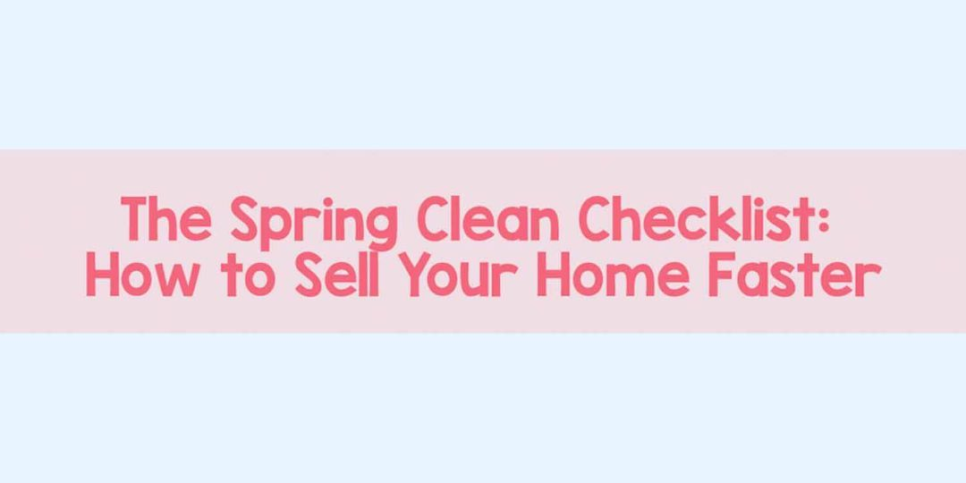 The Home Sellers Spring Cleaning Checklist: Buyers judge from the inside out